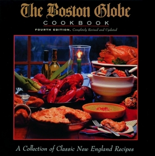 The Boston Globe Cookbook, 4th: A Collection of Classic New England  by  Margaret Deeds Murphy
