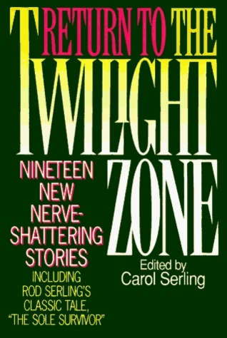 Return to the Twilight Zone: Nineteen New Nerve-Shattering Stories  by  Carol Serling