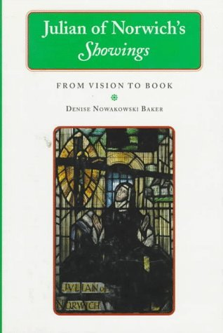 Julian of Norwichs Showings: From Vision to Book  by  Denise Nowakowski Baker