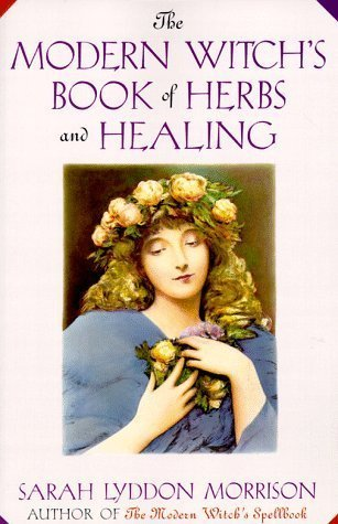 The Modern Witchs Book Of Herbs And Healing  by  Sara Morrison