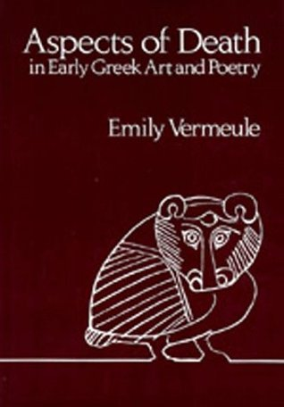 Aspects of Death in Early Greek Art and Poetry Emily Vermeule