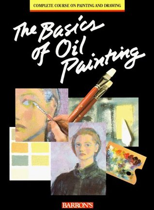 The Basics Of Oil Painting Parramon Editorial Team