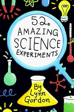 52 Amazing Science Experiments  by  Lynn Gordon