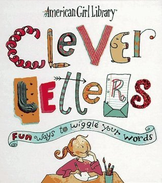 Clever Letters: Fun Ways to Wiggle Your Words  by  Laura Allen