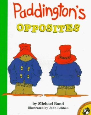 Paddingtons Opposites  by  Michael Bond