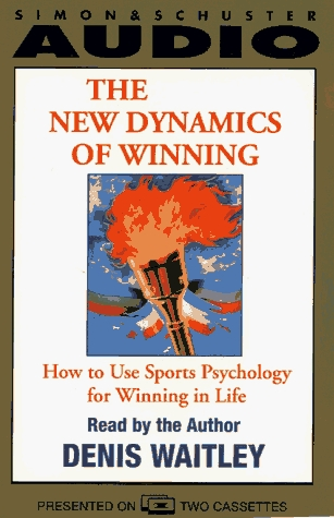 The New Dynamics Of Winning How To Use Sports Psychology For Winning In Life (Reiss: How To Use Sports Psychology For Winning In Life Denis Waitley