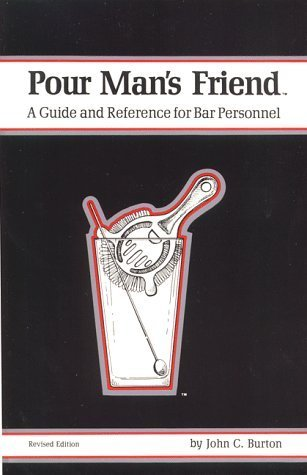 Pour Mans Friend: A Guide And Reference For Bar Personnel John C. Burton