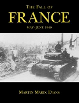 The Fall of France : Act with Daring : May-June 1940 Martin Marix Evans
