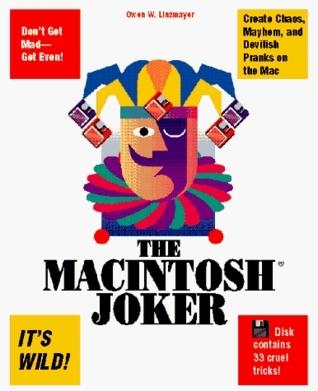 The Macintosh Joker: A Collection of 33 Cruel Mac Tricks  by  Owen Linzmaer