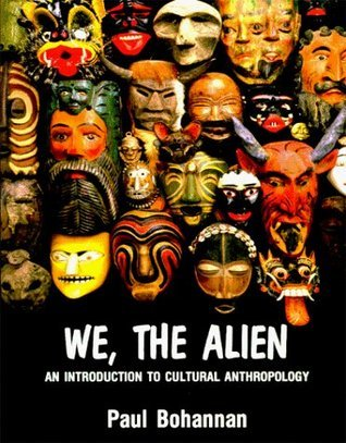 We, The Alien: An Introduction To Cultural Anthropology  by  Paul Bohannan