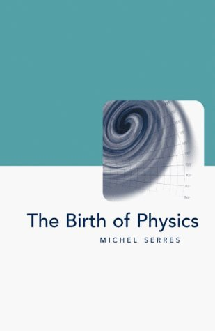 The Birth of Physics  by  Michel Serres