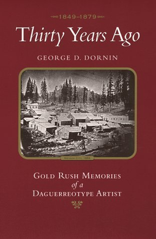 Thirty Years Ago 1849-1879: Gold Rush Memories of a Daguerreotype Artist George D. Domin
