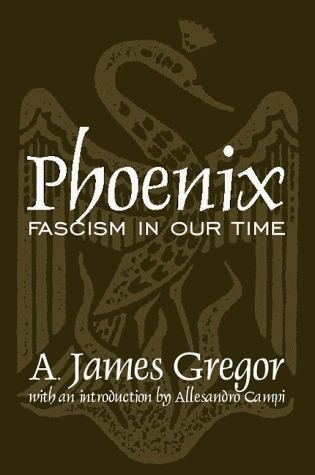Phoenix: Facism In Our Time A. James Gregor