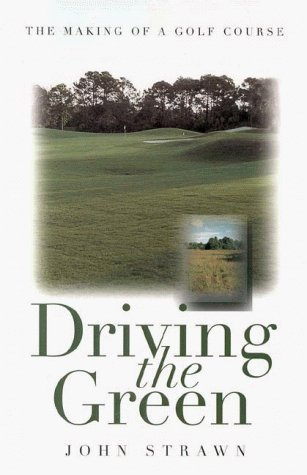 Driving The Green: The Making Of A Golf Course John Strawn