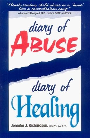 Diary of Abuse/Diary of Healing Jennifer J. Richardson