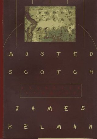 Busted Scotch: Selected Stories  by  James Kelman