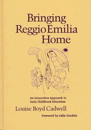 Bringing Reggio Emilia Home: An Innovative Approach to Early Childhood Education  by  Louise Boyd Cadwell