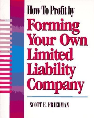 How to Profit  by  Forming Your Own Limited Liability Company by Scott E. Freidman