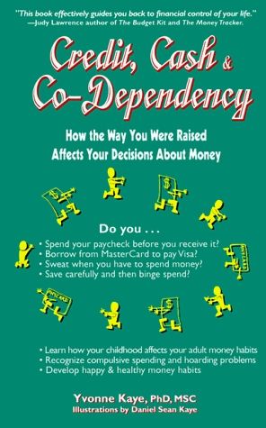 Credit, Cash & Co Dependency: How The Way You Were Raised Affects Your Decision About Money Yvonne Kaye