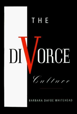 The Divorce Culture Barbara Dafoe Whitehead