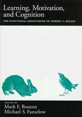Learning, Motivation, and Cognition: The Functional Behaviorism of Robert C. Bolles  by  Michael S. Fanselow