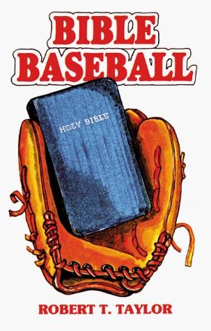 Bible Baseball  by  Robert T. Taylor