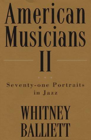 American Musicians II: Seventy-One Portraits in Jazz Whitney Balliett