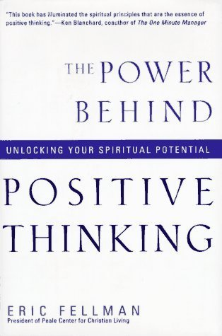 The Power Behind Positive Thinking: Unlocking Your Spiritual Potential  by  Eric Fellman