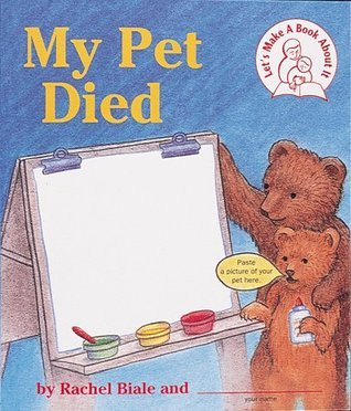 My Pet Died (Lets Make a Book About It) Rachel Biale