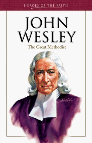 John Wesley: Founder of the Methodist Church Sam Wellman
