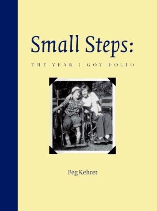 Small Steps: The Year I Got Polio Peg Kehret