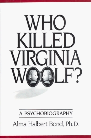 Who Killed Virginia Woolf?: A Psychobiography  by  Alma H. Bond
