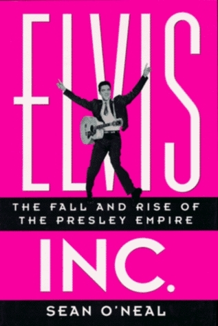 Elvis Inc.: The Fall and Rise of the Presley Empire Sean ONeal
