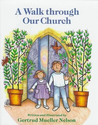 A Walk Through Our Church  by  Gertrud Mueller Nelson