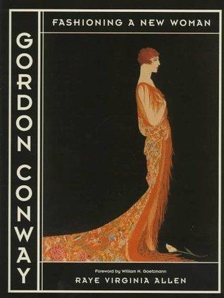 Gordon Conway: Fashioning a New Woman  by  Raye Virginia Allen