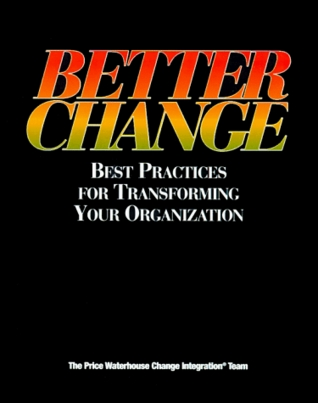 Better Change: Best Practices For Transforming Your Organization  by  Price Waterhouse Change Integration Team