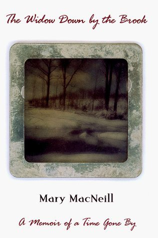 The Widow Down the Brook: A Memoir of a Time Gone By by Mary Macneill