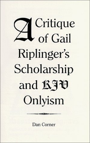A Critique Of Gail Riplingers Scholarship And Kjv Onlyism Daniel D. Corner