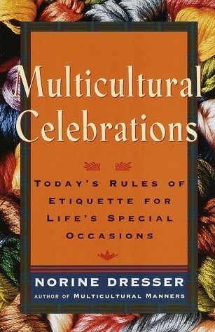 Multicultural Celebrations: Todays Rules of Etiquette for Lifes Special Occasions  by  Norine Dresser