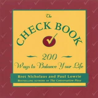 The Check Book: 200 Ways to Balance Your Life  by  Bret Nicholaus