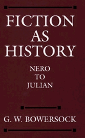 Fiction as History: Nero to Julian (Sather Classical Lectures, #58) G.W. Bowersock