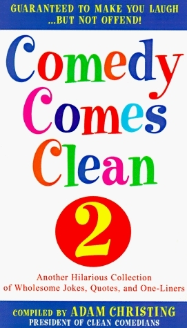 Comedy Comes Clean 2: Another Hilarious Collection of Wholesome Jokes, Quotes, and One-Liners  by  Adam Christing