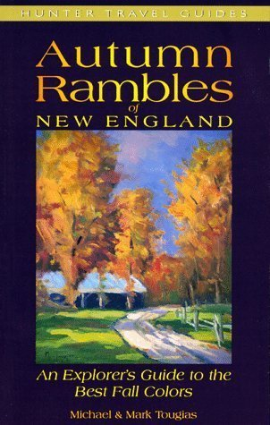 Autumn Rambles: New England : An Explorers Guide to the Best Fall Colors  by  Michael J. Tougias