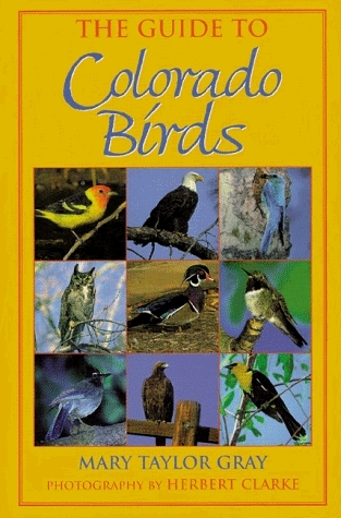 The Guide to Colorado Birds  by  Mary Taylor Gray