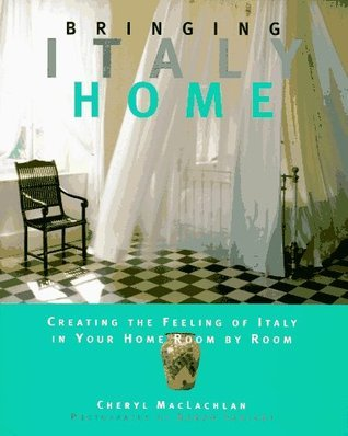 Bringing Italy Home: Creating the Feeling of Italy in Your Home Room  by  Room (Bringing It Home Series) by Cheryl Maclachlan