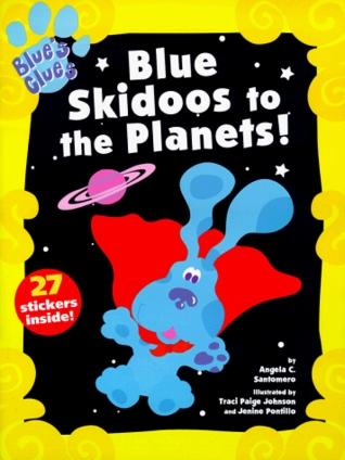 Blue Skidoos To The Planets! Angela C. Santomero