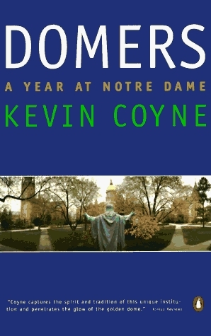 Domers: A Year at Notre Dame  by  Kevin Coyne