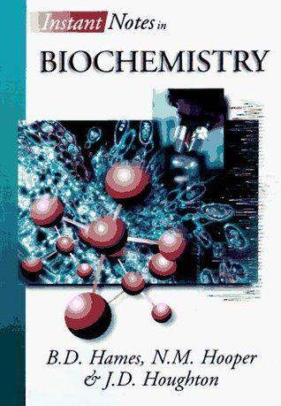 Instant Notes in Biochemistry  by  B. David Hames
