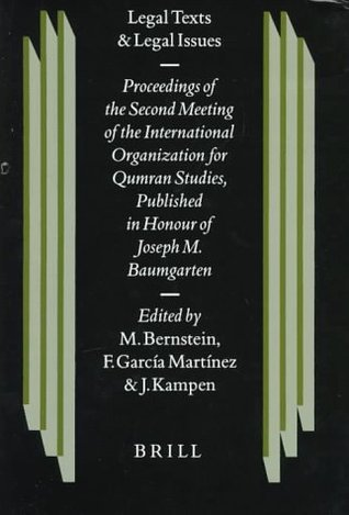 Legal Texts and Legal Issues: Proceedings of the Second Meeting of the International Organization for Qumran Studies, Cambridge 1995. Published in Honour of Joseph M. Baumgarten Joseph M. Baumgarten