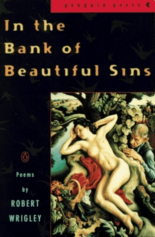 In the Bank of Beautiful Sins: Poems  by  Robert Wrigley